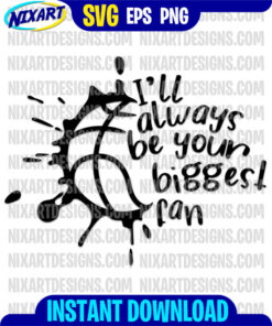 I'll always be your biggest fan svg and png files for cutting and print