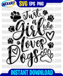 Just a girl who loves dogs svg and png files for cutting and print