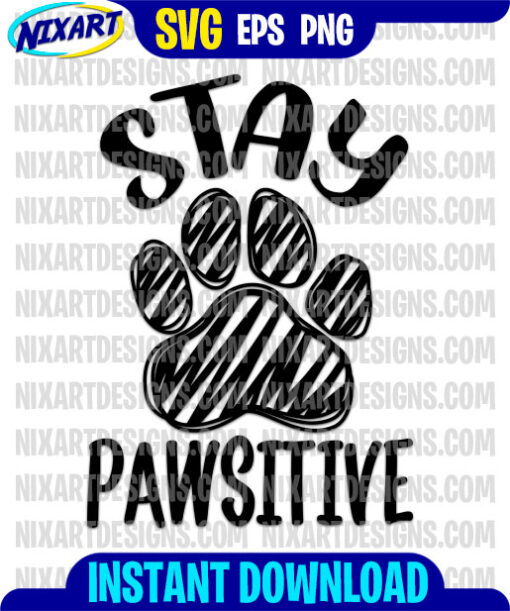 Stay Pawsitive svg and png files for cutting and print