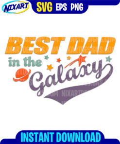 Best Dad in the Galaxy svg and png files for cutting and print.