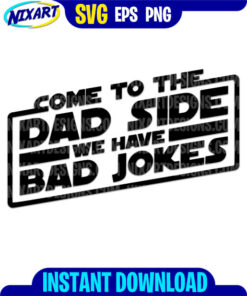 Come to the Dad Side We Have Bad Jokes svg and png files for cutting and print.
