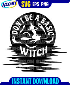 Don't Be a Basic Witch svg and png files for cutting and print.