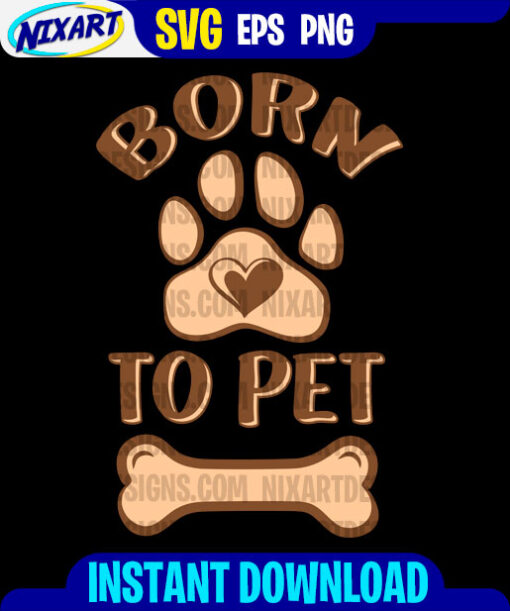 Born To Pet svg and png files for cutting and print. Vesrion for Black