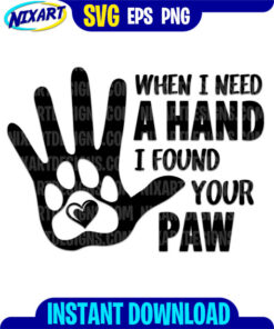 When I Need a Hand, I Found Your Paw svg and png files for cutting and print.