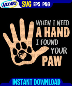 When I Need a Hand, I Found Your Paw svg and png files for cutting and print. Vesrion for Black