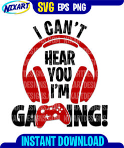 I Can't Hear you I'm Gaming svg and png files for cutting and print